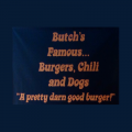 Butch's Famous Burgers, Chili and Dogs